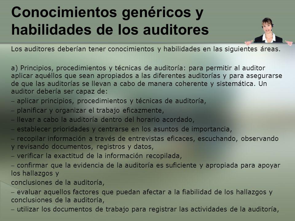 Conocimientos genéricos y habilidades de los auditores Los auditores deberían tener conocimientos y habilidades en las siguientes áreas. a) Principios