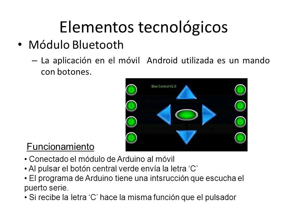 Elementos tecnológicos Módulo Bluetooth – La aplicación en el móvil Android utilizada es un mando con botones.