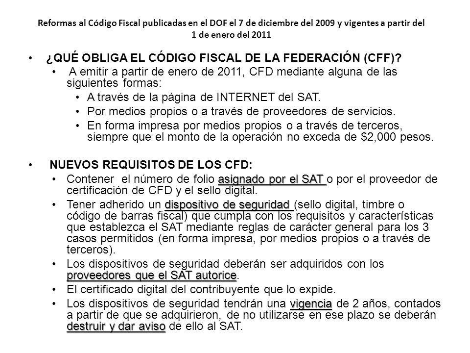 Reformas al Código Fiscal publicadas en el DOF el 7 de diciembre del 2009 y vigentes a partir del 1 de enero del 2011 ¿QUÉ OBLIGA EL CÓDIGO FISCAL DE
