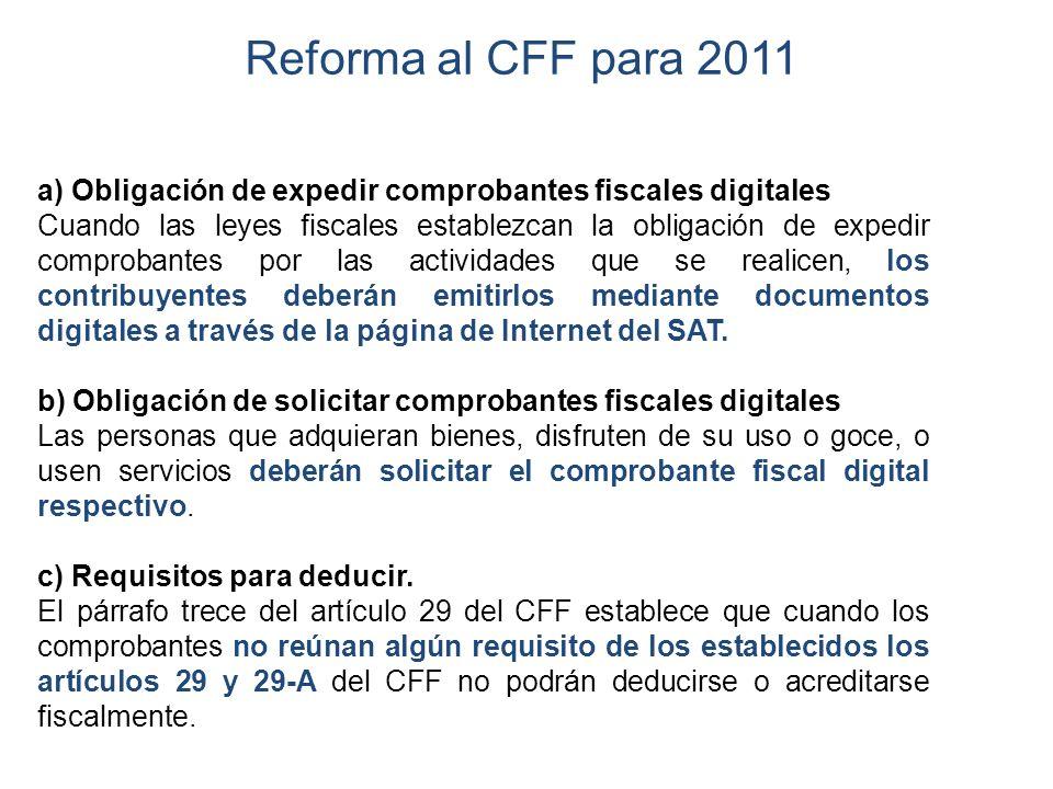 Reforma al CFF para 2011 a) Obligación de expedir comprobantes fiscales digitales Cuando las leyes fiscales establezcan la obligación de expedir compr