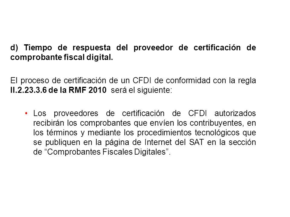 d) Tiempo de respuesta del proveedor de certificación de comprobante fiscal digital. El proceso de certificación de un CFDI de conformidad con la regl