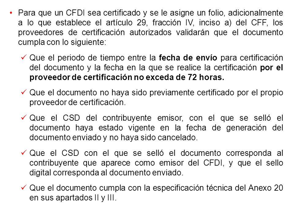 Para que un CFDI sea certificado y se le asigne un folio, adicionalmente a lo que establece el artículo 29, fracción IV, inciso a) del CFF, los provee