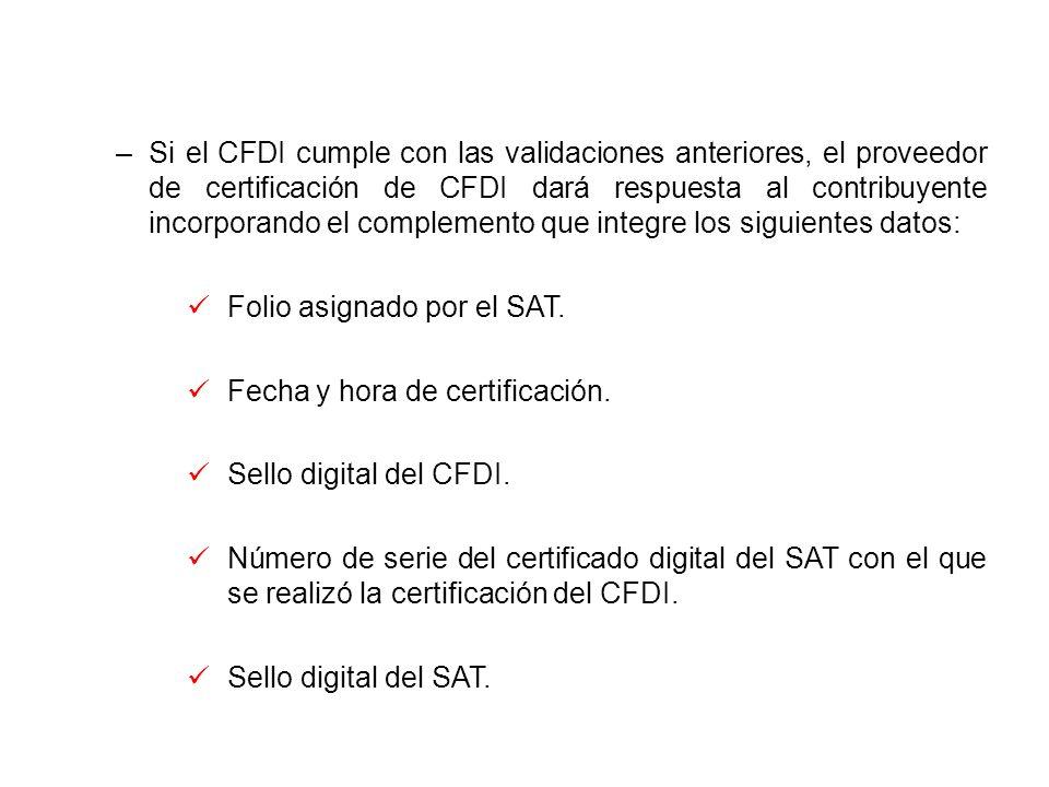 –Si el CFDI cumple con las validaciones anteriores, el proveedor de certificación de CFDI dará respuesta al contribuyente incorporando el complemento