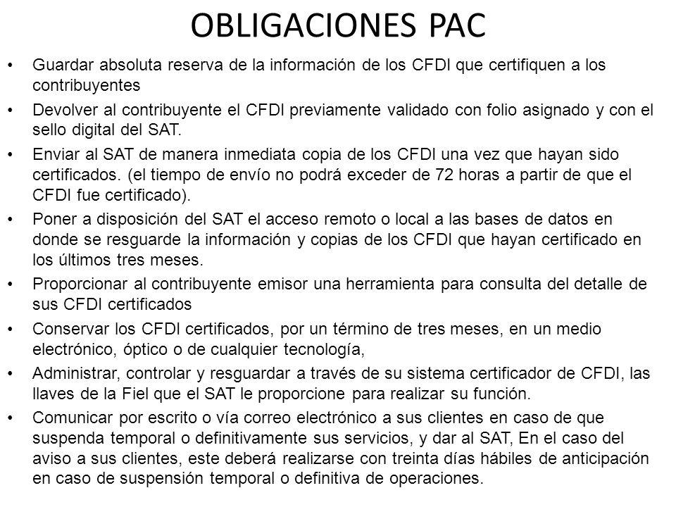 OBLIGACIONES PAC Guardar absoluta reserva de la información de los CFDI que certifiquen a los contribuyentes Devolver al contribuyente el CFDI previam