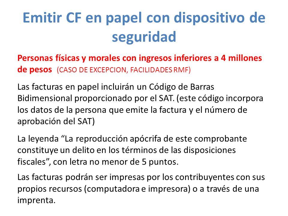 Emitir CF en papel con dispositivo de seguridad Personas físicas y morales con ingresos inferiores a 4 millones de pesos (CASO DE EXCEPCION, FACILIDAD