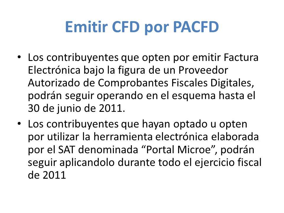 Emitir CFD por PACFD Los contribuyentes que opten por emitir Factura Electrónica bajo la figura de un Proveedor Autorizado de Comprobantes Fiscales Di