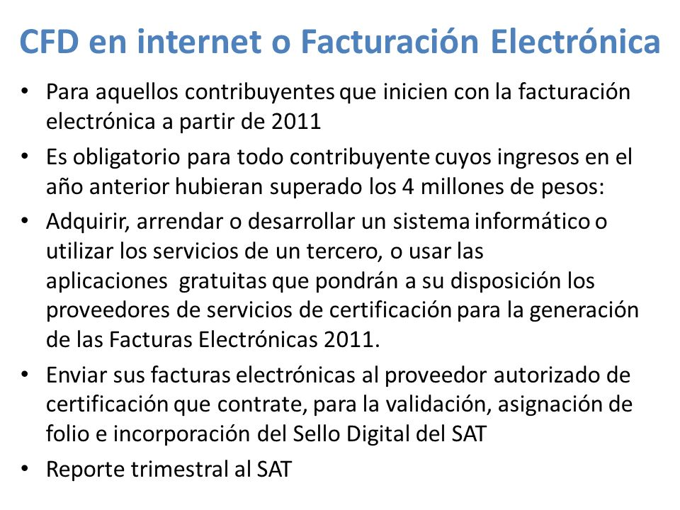 CFD en internet o Facturación Electrónica Para aquellos contribuyentes que inicien con la facturación electrónica a partir de 2011 Es obligatorio para
