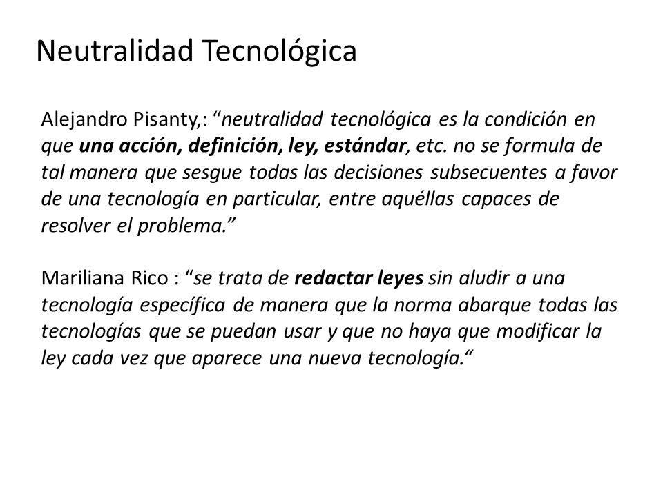 Neutralidad Tecnológica Alejandro Pisanty,: neutralidad tecnológica es la condición en que una acción, definición, ley, estándar, etc. no se formula d
