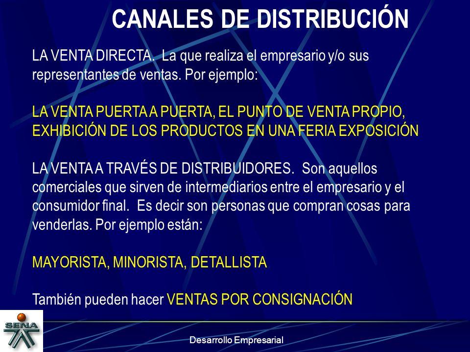 Desarrollo Empresarial CANALES DE DISTRIBUCIÓN LA VENTA DIRECTA. La que realiza el empresario y/o sus representantes de ventas. Por ejemplo: LA VENTA