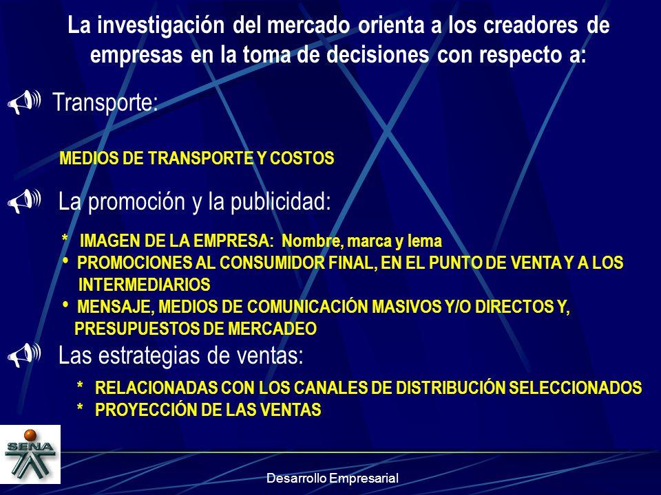 Desarrollo Empresarial La investigación del mercado orienta a los creadores de empresas en la toma de decisiones con respecto a: Transporte: MEDIOS DE