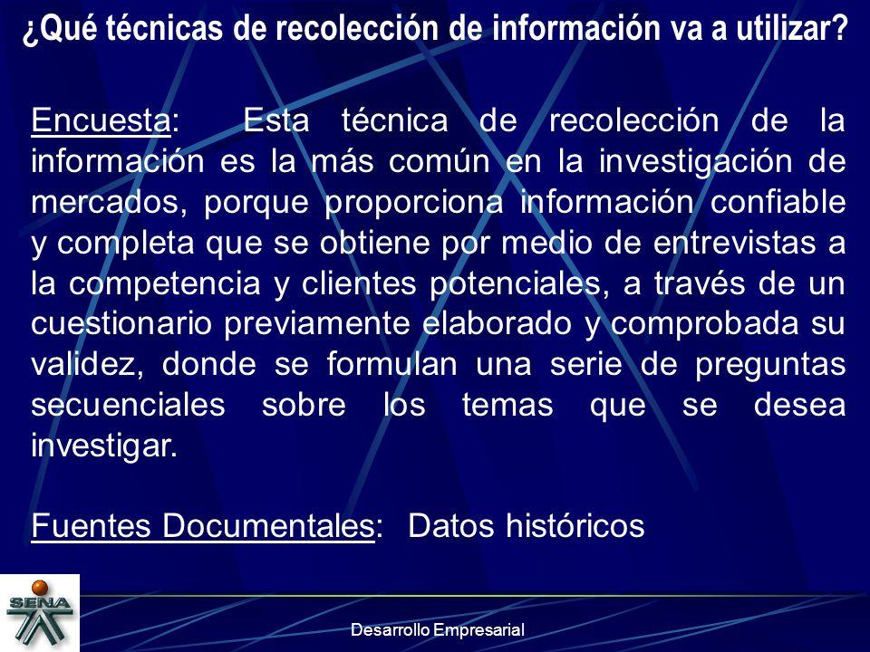 Desarrollo Empresarial ¿Qué técnicas de recolección de información va a utilizar? Encuesta: Esta técnica de recolección de la información es la más co