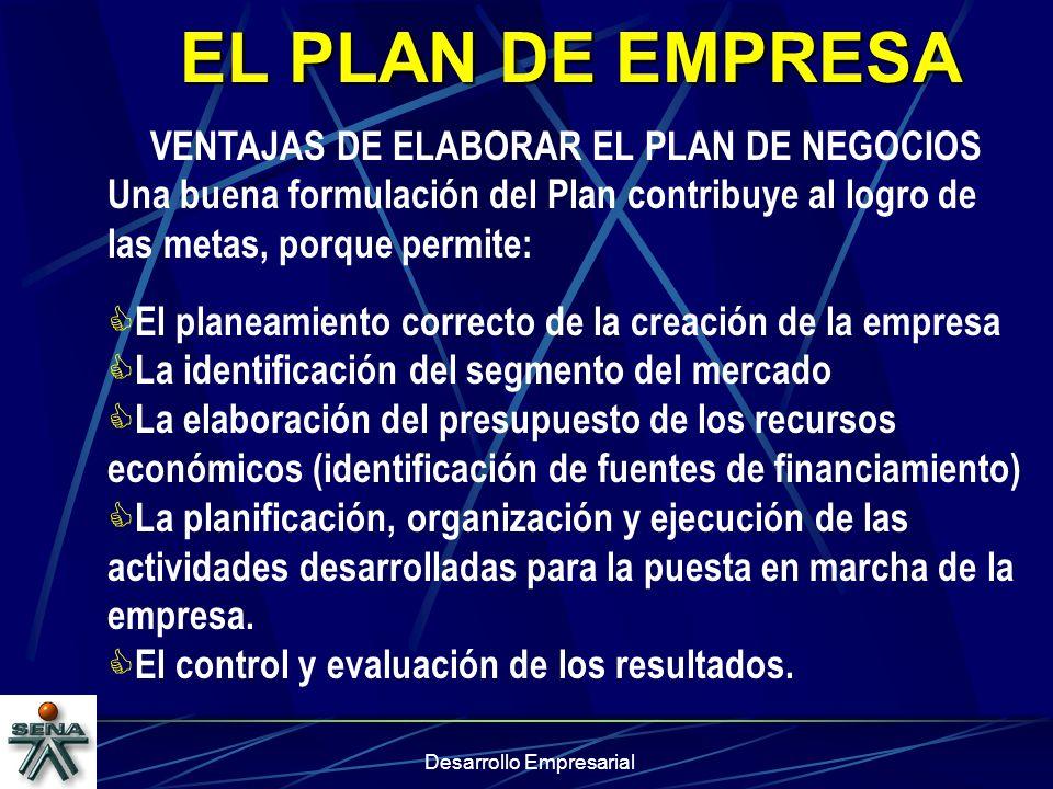 Desarrollo Empresarial EL PLAN DE EMPRESA VENTAJAS DE ELABORAR EL PLAN DE NEGOCIOS Una buena formulación del Plan contribuye al logro de las metas, po