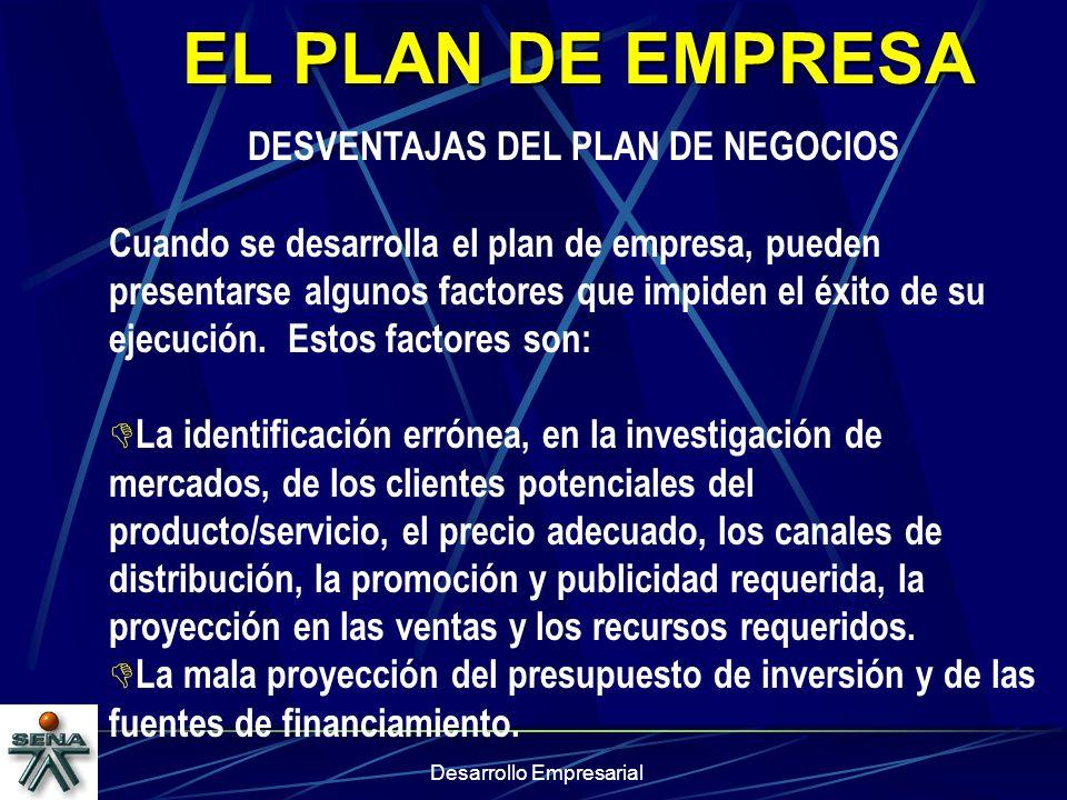 Desarrollo Empresarial EL PLAN DE EMPRESA DESVENTAJAS DEL PLAN DE NEGOCIOS Cuando se desarrolla el plan de empresa, pueden presentarse algunos factore