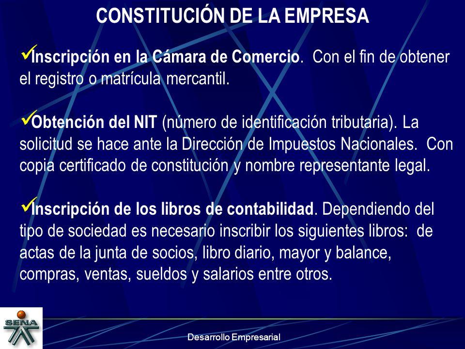 Desarrollo Empresarial CONSTITUCIÓN DE LA EMPRESA Inscripción en la Cámara de Comercio. Con el fin de obtener el registro o matrícula mercantil. Obten