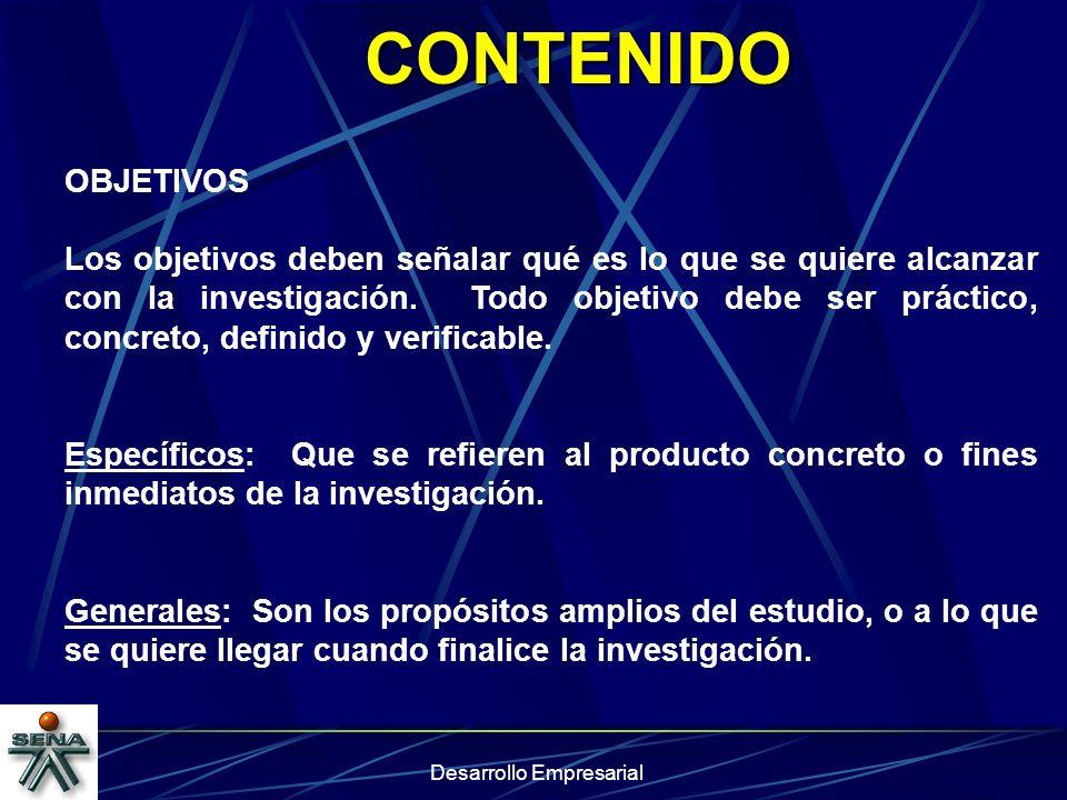 Desarrollo Empresarial CONTENIDO OBJETIVOS Los objetivos deben señalar qué es lo que se quiere alcanzar con la investigación. Todo objetivo debe ser p
