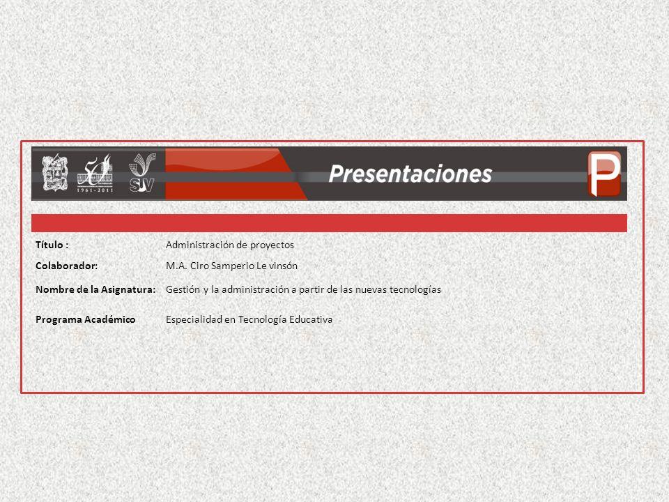 Título :Administración de proyectos Colaborador:M.A. Ciro Samperio Le vinsón Nombre de la Asignatura:Gestión y la administración a partir de las nueva