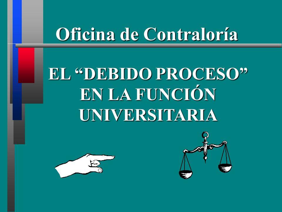 Oficina de Contraloría EL DEBIDO PROCESO EN LA FUNCIÓN UNIVERSITARIA