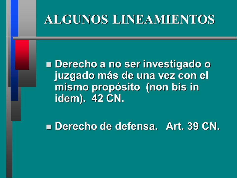 ALGUNOS LINEAMIENTOS Derecho a no ser investigado o juzgado más de una vez con el mismo propósito (non bis in idem). 42 CN. Derecho a no ser investiga