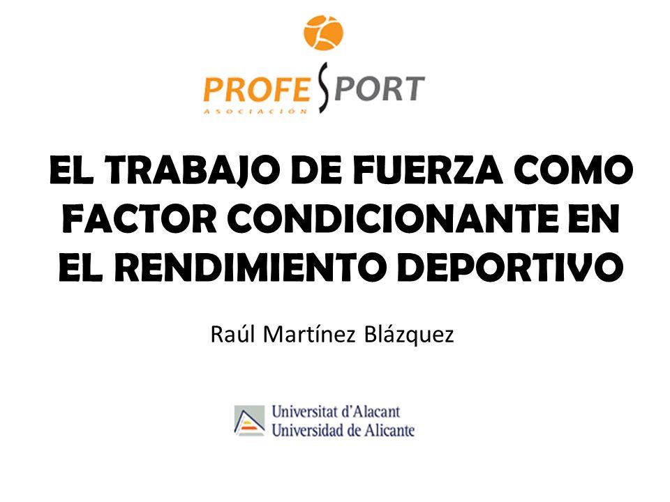 EL TRABAJO DE FUERZA COMO FACTOR CONDICIONANTE EN EL RENDIMIENTO DEPORTIVO Raúl Martínez Blázquez