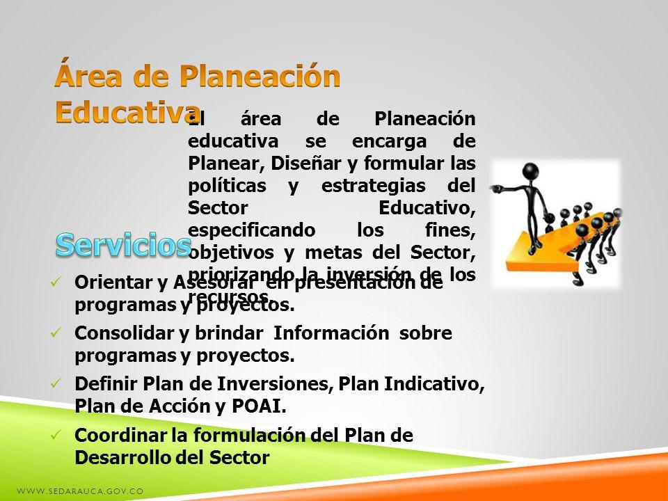 El área de Planeación educativa se encarga de Planear, Diseñar y formular las políticas y estrategias del Sector Educativo, especificando los fines, o