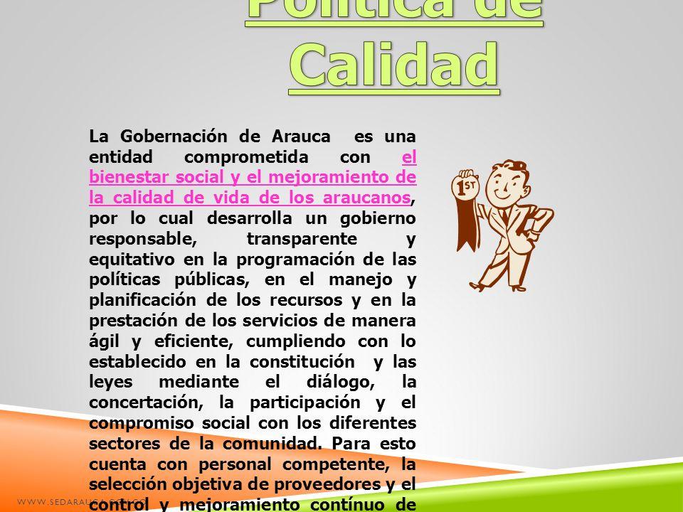 WWW.SEDARAUCA.GOV.CO La Gobernación de Arauca es una entidad comprometida con el bienestar social y el mejoramiento de la calidad de vida de los arauc