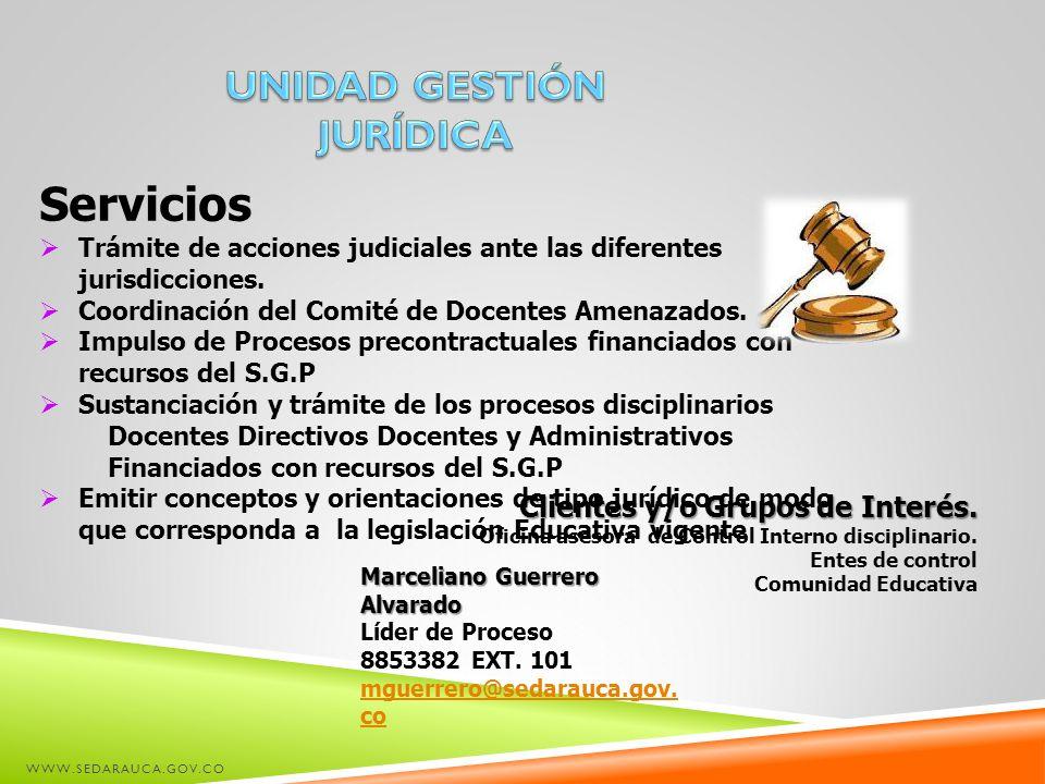 WWW.SEDARAUCA.GOV.CO Servicios Trámite de acciones judiciales ante las diferentes jurisdicciones. Coordinación del Comité de Docentes Amenazados. Impu