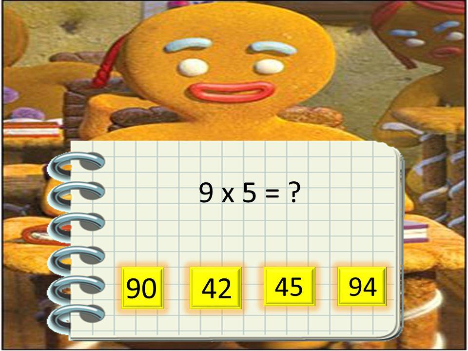 9 x 5 = 90 42 45 94