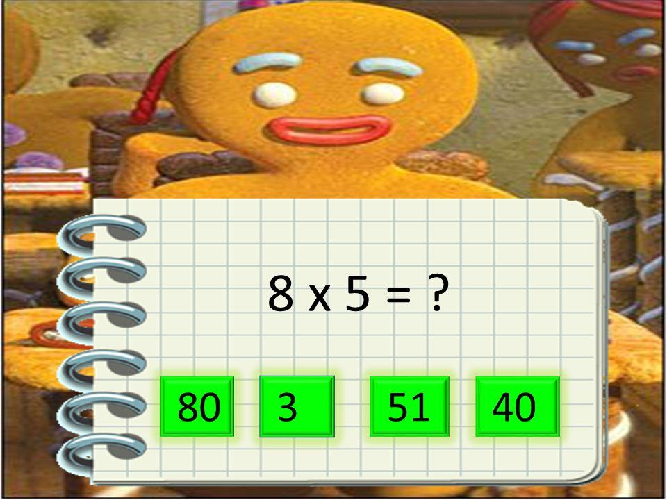 8 x 5 = 80 3 51 40