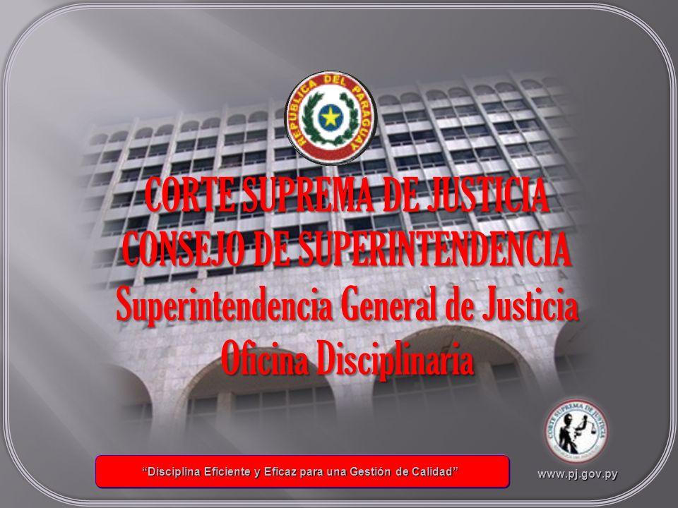Disciplina Eficiente y Eficaz para una Gestión de Calidad Disciplina Eficiente y Eficaz para una Gestión de Calidad CORTE SUPREMA DE JUSTICIA CONSEJO DE SUPERINTENDENCIA Superintendencia General de Justicia Oficina Disciplinaria www.pj.gov.py