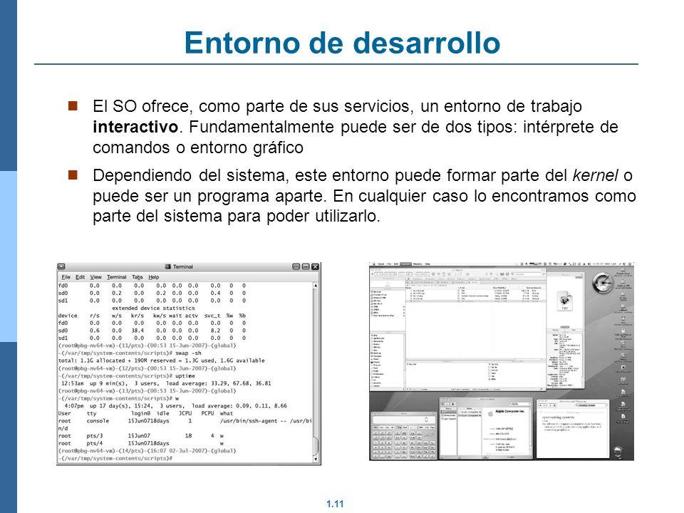 1.11 Entorno de desarrollo El SO ofrece, como parte de sus servicios, un entorno de trabajo interactivo.
