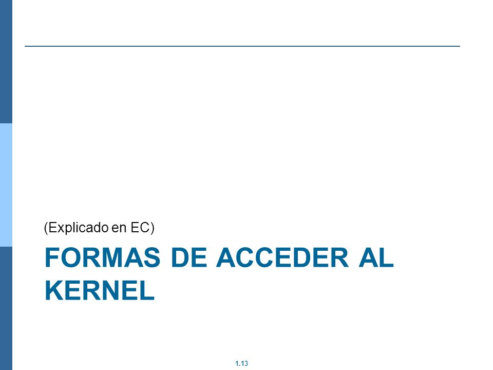1.13 FORMAS DE ACCEDER AL KERNEL (Explicado en EC)