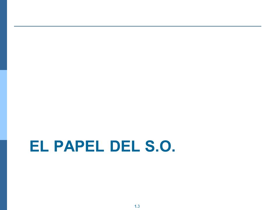 1.3 EL PAPEL DEL S.O.