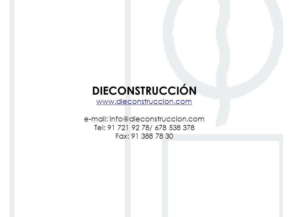 DIECONSTRUCCIÓN www.dieconstruccion.com e-mail: info@dieconstruccion.com Tel: 91 721 92 78/ 678 538 378 Fax: 91 388 78 30 www.dieconstruccion.com
