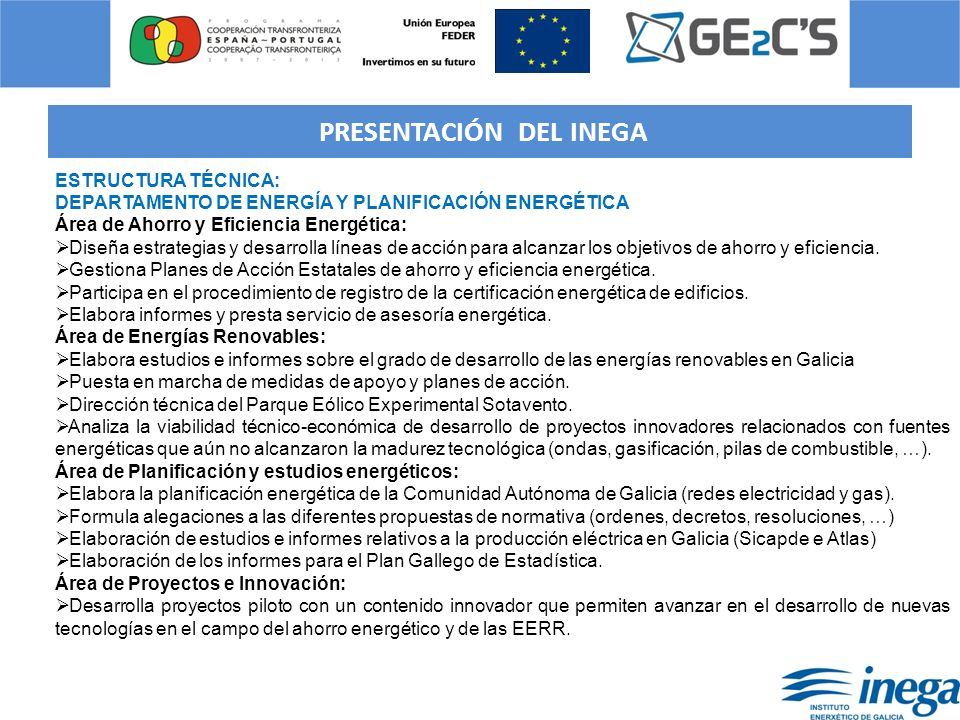 2.- DESCRIPCIÓN DEL PROYECTO GE2CS Título: Eficiencia, cogeneración y gestión energética en el sector servicios Acrónimo: GE2C´S Programa: Cooperación transfronteriza España-Portugal 2007-2013 Área de cooperación: 1.