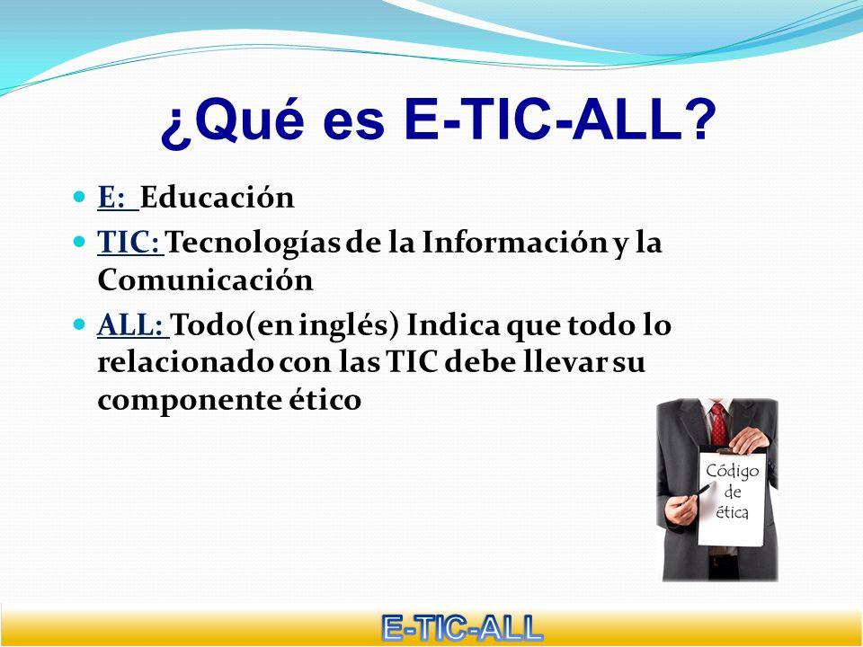 ¿Qué es E-TIC-ALL? E: Educación TIC: Tecnologías de la Información y la Comunicación ALL: Todo(en inglés) Indica que todo lo relacionado con las TIC d