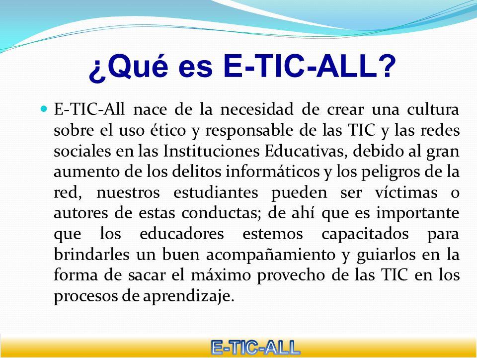 ¿Qué es E-TIC-ALL? E-TIC-All nace de la necesidad de crear una cultura sobre el uso ético y responsable de las TIC y las redes sociales en las Institu