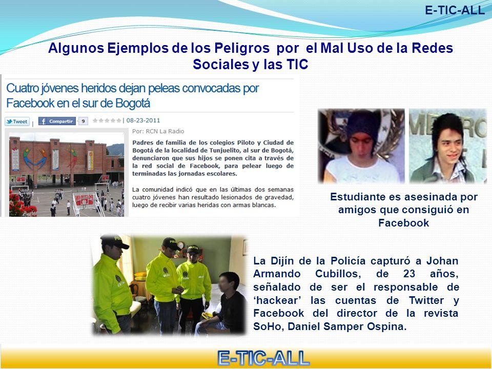 Algunos Ejemplos de los Peligros por el Mal Uso de la Redes Sociales y las TIC E-TIC-ALL Estudiante es asesinada por amigos que consiguió en Facebook