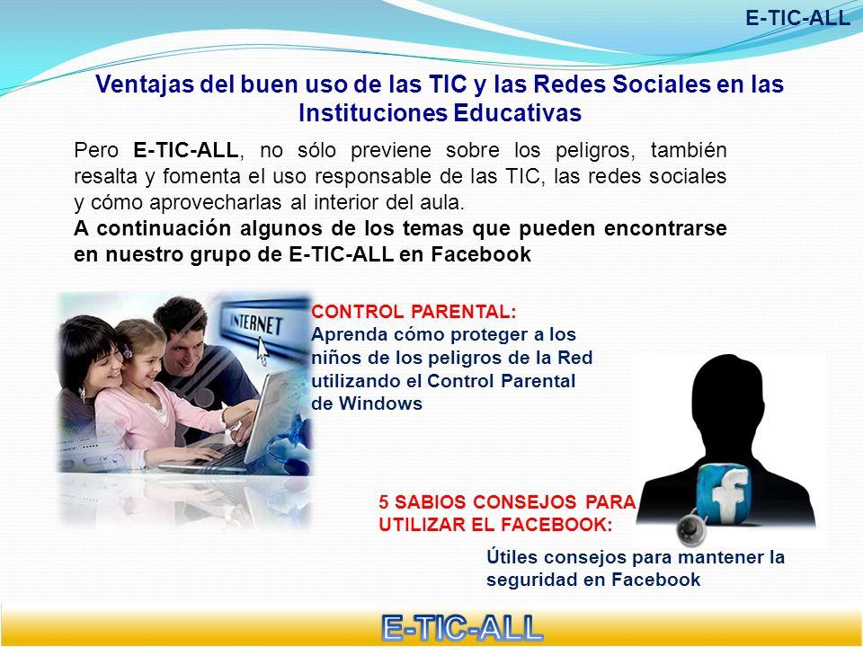 Ventajas del buen uso de las TIC y las Redes Sociales en las Instituciones Educativas E-TIC-ALL 5 SABIOS CONSEJOS PARA UTILIZAR EL FACEBOOK: Pero E-TI