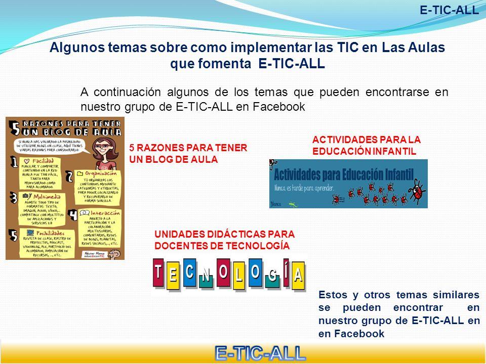 Algunos temas sobre como implementar las TIC en Las Aulas que fomenta E-TIC-ALL E-TIC-ALL Estos y otros temas similares se pueden encontrar en nuestro