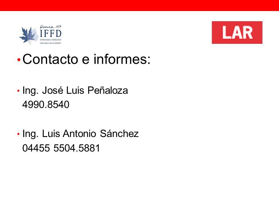 Contacto e informes: Ing. José Luis Peñaloza 4990.8540 Ing. Luis Antonio Sánchez 04455 5504.5881