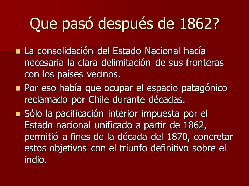 Que pasó después de 1862? La consolidación del Estado Nacional hacía necesaria la clara delimitación de sus fronteras con los países vecinos. La conso