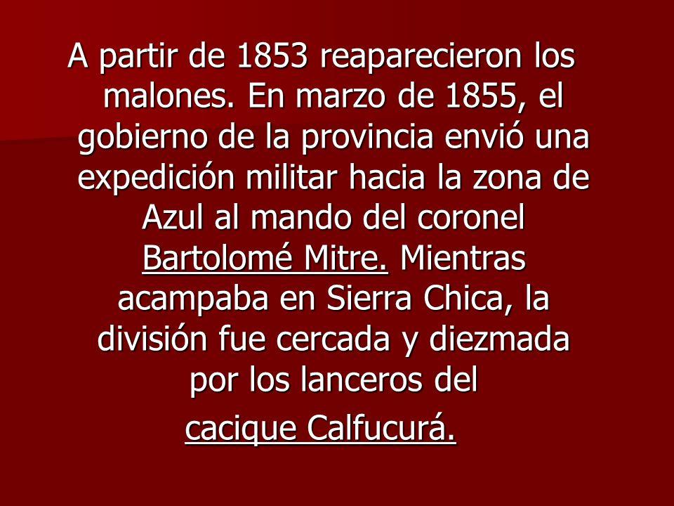 A partir de 1853 reaparecieron los malones. En marzo de 1855, el gobierno de la provincia envió una expedición militar hacia la zona de Azul al mando