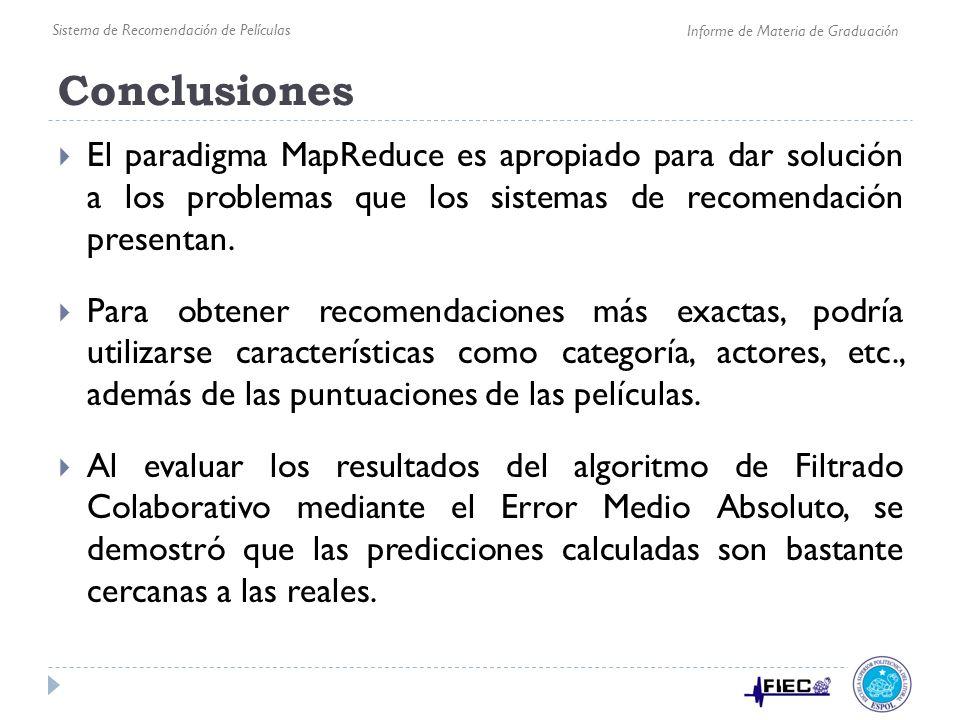 Conclusiones El paradigma MapReduce es apropiado para dar solución a los problemas que los sistemas de recomendación presentan. Para obtener recomenda