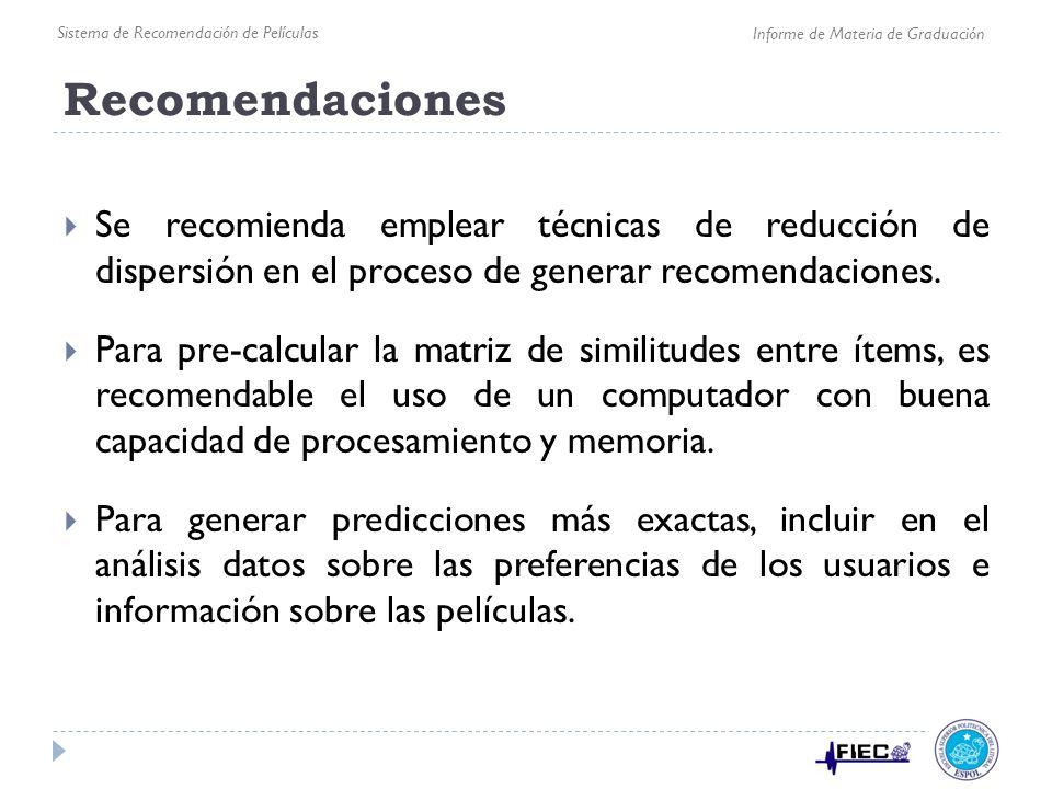 Recomendaciones Se recomienda emplear técnicas de reducción de dispersión en el proceso de generar recomendaciones. Para pre-calcular la matriz de sim