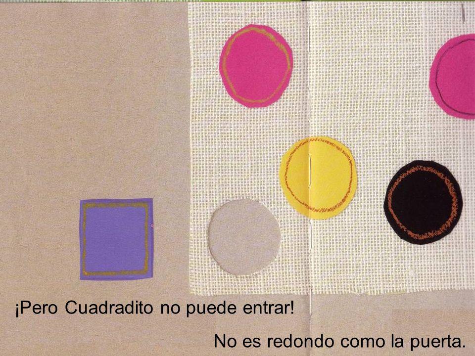 ¡Pero Cuadradito no puede entrar! No es redondo como la puerta.