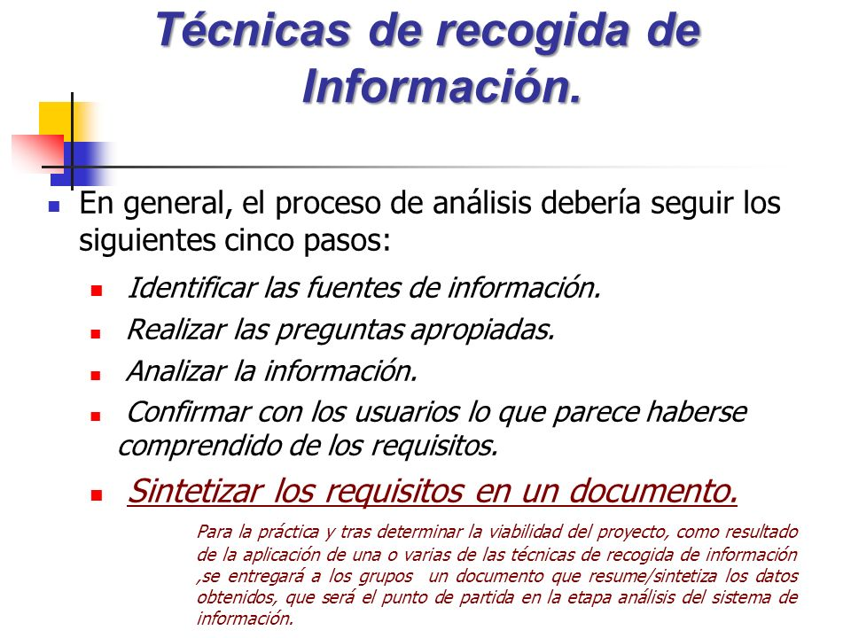 En general, el proceso de análisis debería seguir los siguientes cinco pasos: Identificar las fuentes de información. Realizar las preguntas apropiada