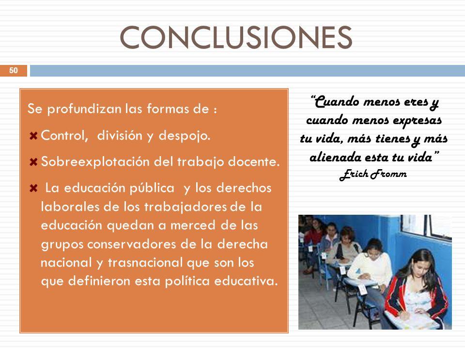 CONCLUSIONES Se profundizan las formas de : Control, división y despojo. Sobreexplotación del trabajo docente. La educación pública y los derechos lab