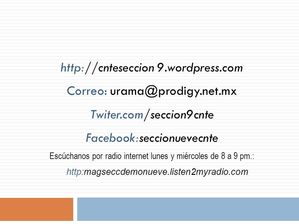 http://cnteseccion 9.wordpress.com Correo: urama@prodigy.net.mx Twiter.com/seccion9cnte Facebook:seccionuevecnte Escúchanos por radio internet lunes y