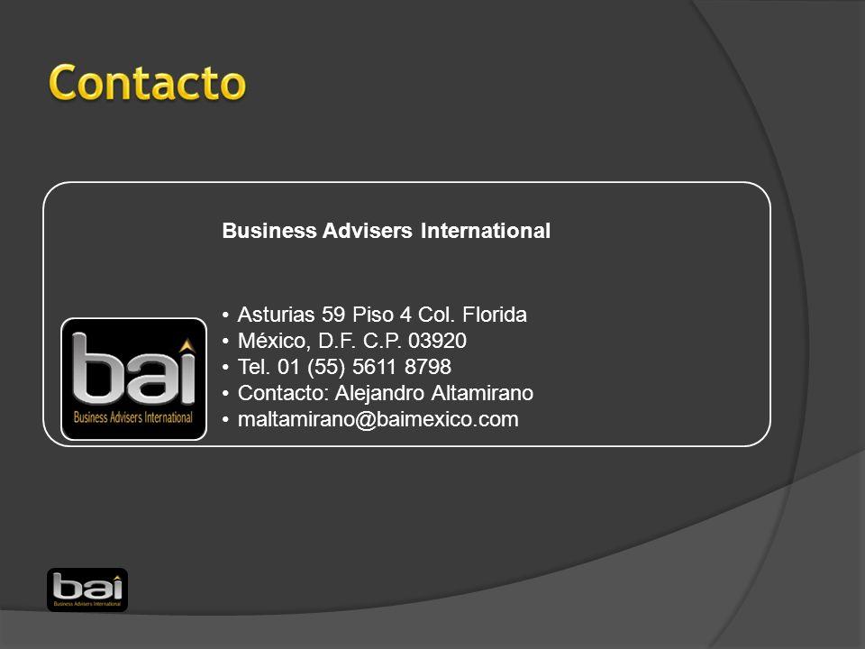 Business Advisers International Asturias 59 Piso 4 Col. Florida México, D.F. C.P. 03920 Tel. 01 (55) 5611 8798 Contacto: Alejandro Altamirano maltamir
