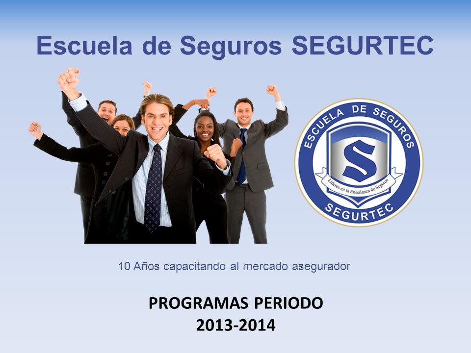 PROGRAMAS PERIODO 2013-2014 Escuela de Seguros SEGURTEC 10 Años capacitando al mercado asegurador